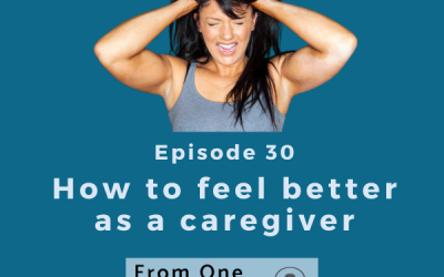 How to Feel Better as a Caregiver