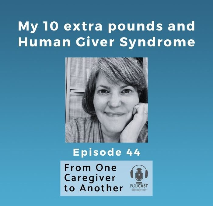 My 10 extra pounds and Human Giver Syndrome